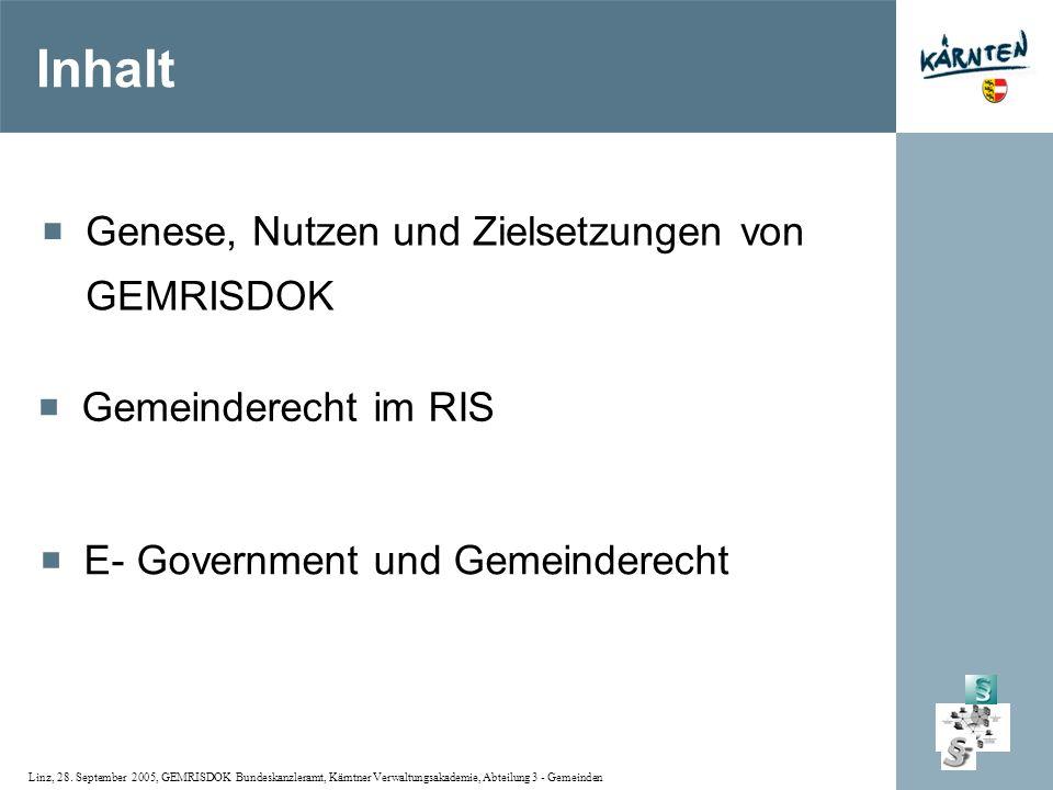 Linz, 28. September 2005, GEMRISDOK Bundeskanzleramt, Kärntner Verwaltungsakademie, Abteilung 3 - Gemeinden Inhalt Genese, Nutzen und Zielsetzungen vo