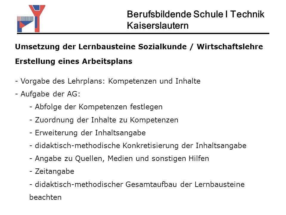 Umsetzung der Lernbausteine Sozialkunde / Wirtschaftslehre Berufsbildende Schule I Technik Kaiserslautern Erstellung eines Arbeitsplans - Vorgabe des