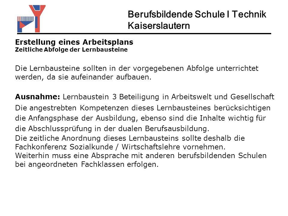 Berufsbildende Schule I Technik Kaiserslautern Erstellung eines Arbeitsplans Zeitliche Abfolge der Lernbausteine Die Lernbausteine sollten in der vorg