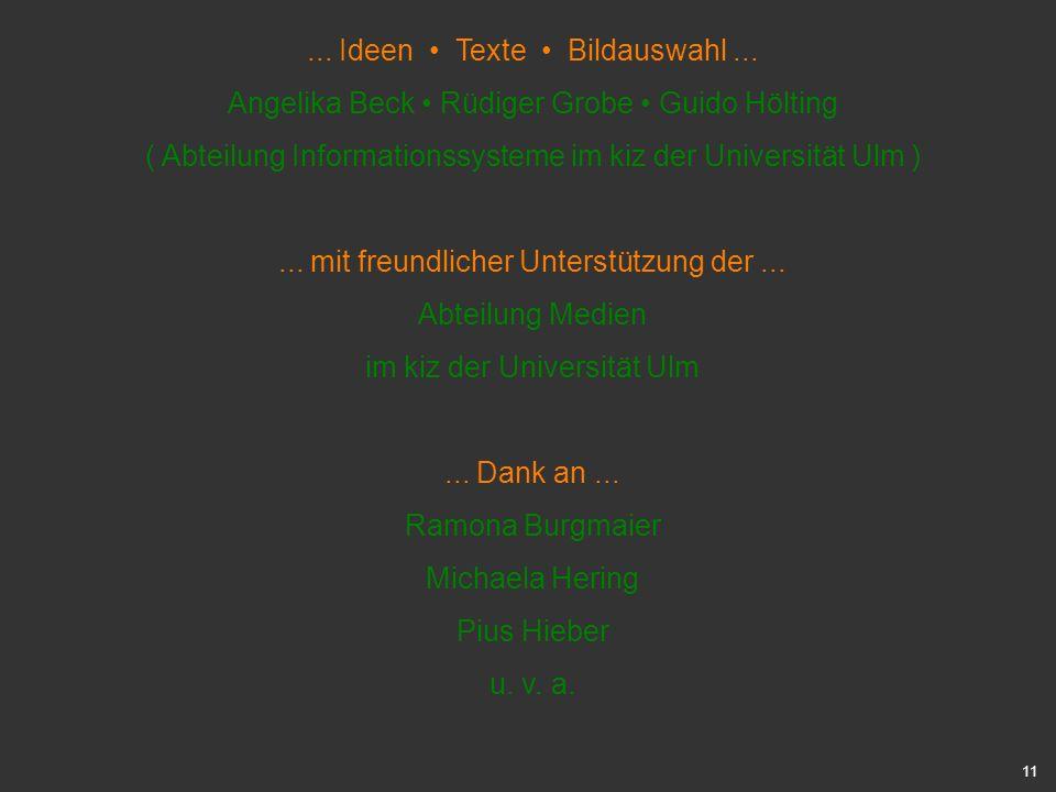 11... Ideen Texte Bildauswahl... Angelika Beck Rüdiger Grobe Guido Hölting ( Abteilung Informationssysteme im kiz der Universität Ulm )... mit freundl