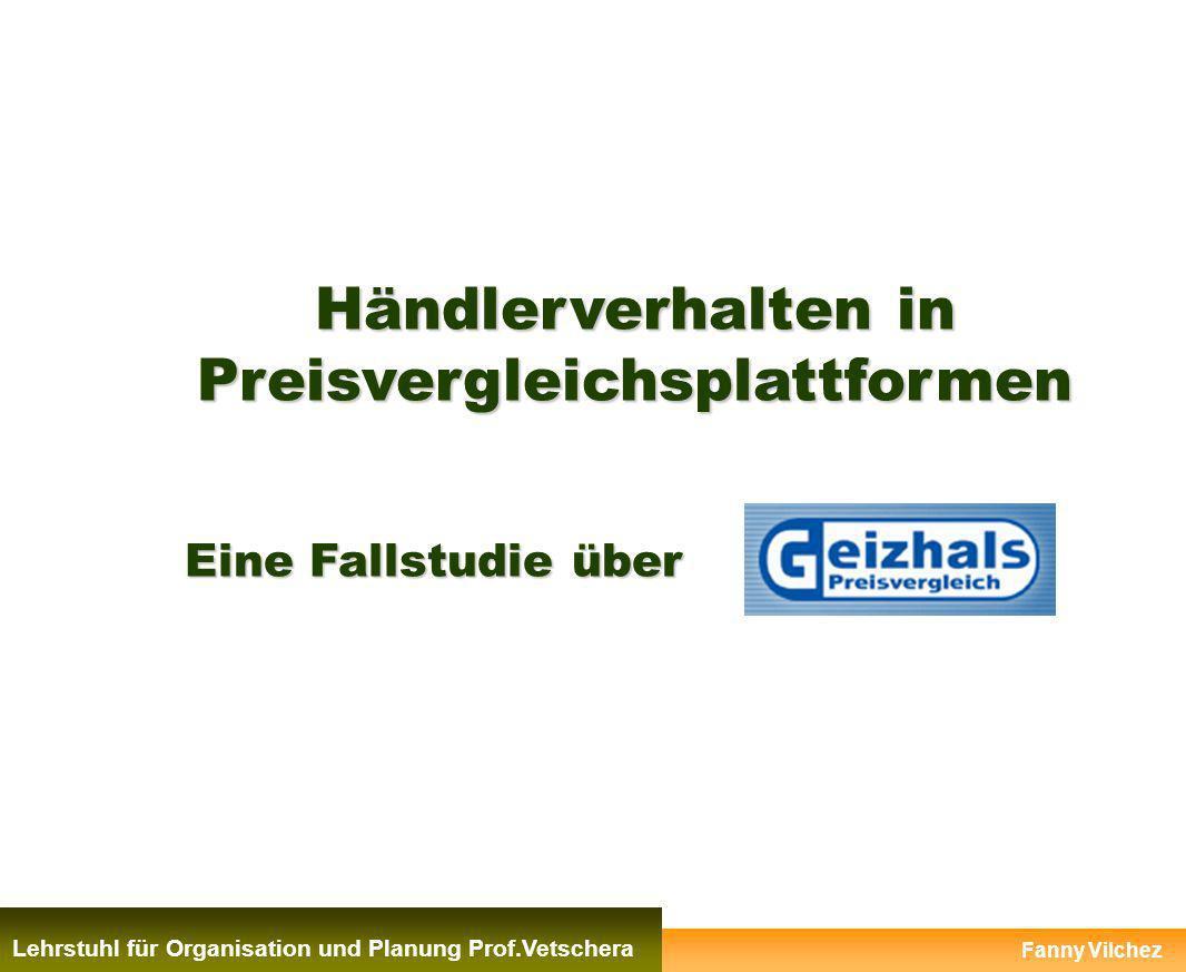 Händlerverhalten in Preisvergleichsplattformen Eine Fallstudie über Fanny Vilchez Lehrstuhl für Organisation und Planung Prof.Vetschera