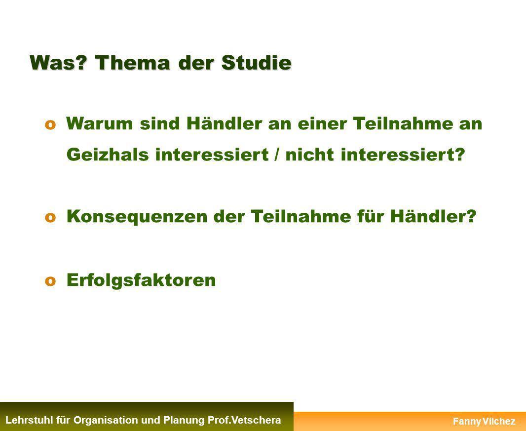 Was? Thema der Studie Lehrstuhl für Organisation und Planung Prof.Vetschera oWarum sind Händler an einer Teilnahme an Geizhals interessiert / nicht in