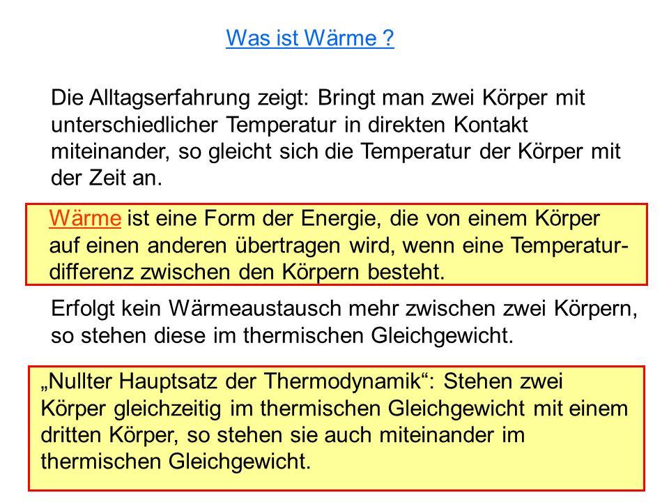 Was ist Wärme ? Wärme ist eine Form der Energie, die von einem Körper auf einen anderen übertragen wird, wenn eine Temperatur- differenz zwischen den