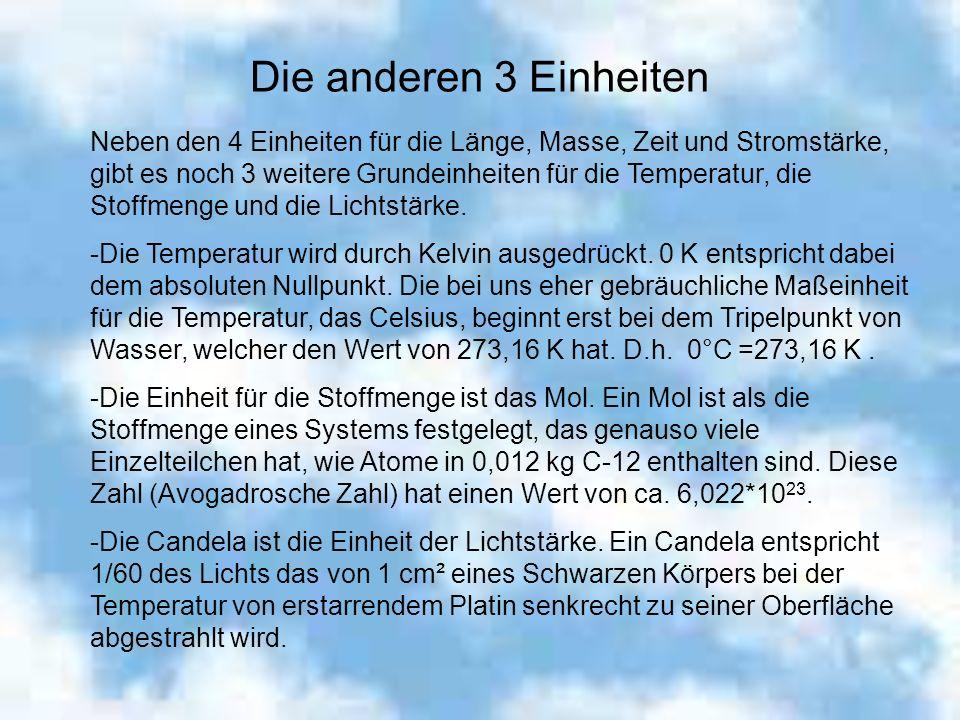 Die anderen 3 Einheiten Neben den 4 Einheiten für die Länge, Masse, Zeit und Stromstärke, gibt es noch 3 weitere Grundeinheiten für die Temperatur, di