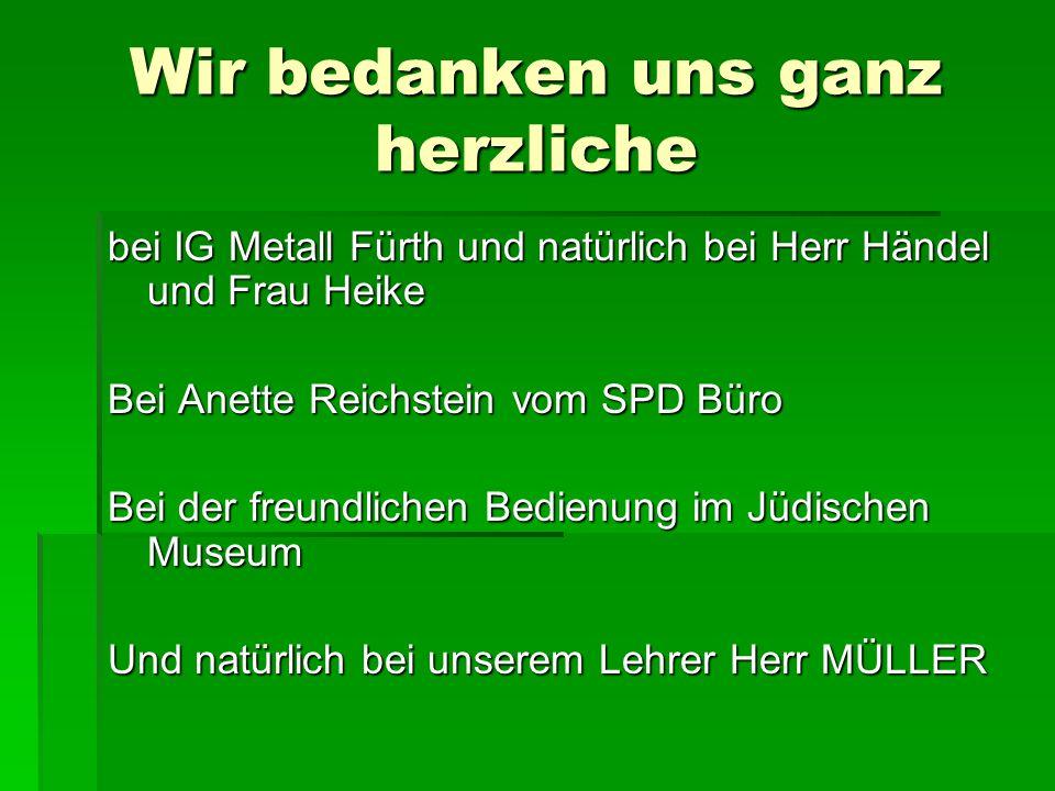 Wir bedanken uns ganz herzliche bei IG Metall Fürth und natürlich bei Herr Händel und Frau Heike Bei Anette Reichstein vom SPD Büro Bei der freundlich