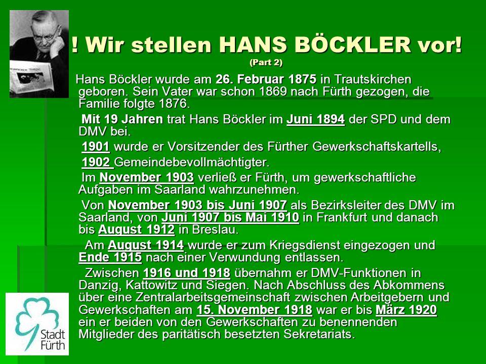 ! Wir stellen HANS BÖCKLER vor! (Part 2) Hans Böckler wurde am 26. Februar 1875 in Trautskirchen geboren. Sein Vater war schon 1869 nach Fürth gezogen