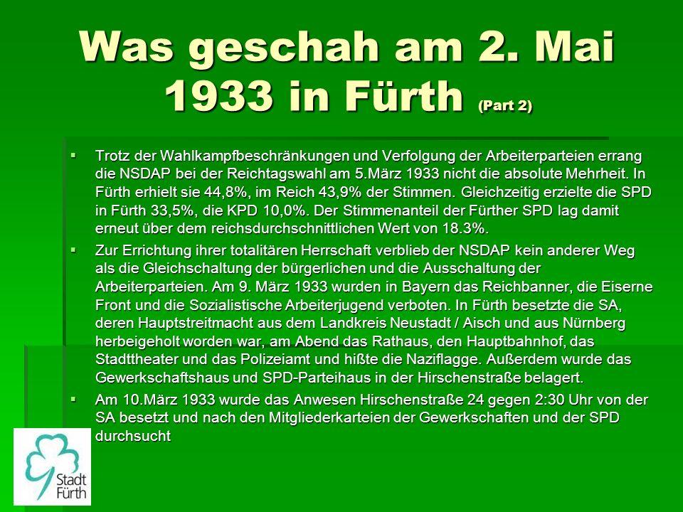 Was geschah am 2. Mai 1933 in Fürth (Part 2) Trotz der Wahlkampfbeschränkungen und Verfolgung der Arbeiterparteien errang die NSDAP bei der Reichtagsw