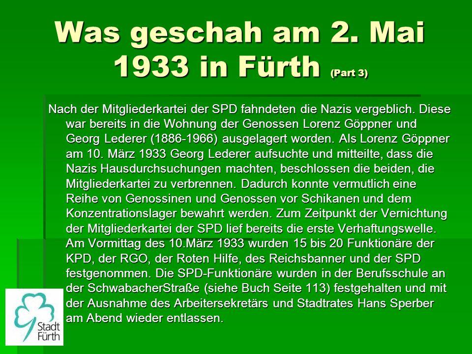 Was geschah am 2. Mai 1933 in Fürth (Part 3) Nach der Mitgliederkartei der SPD fahndeten die Nazis vergeblich. Diese war bereits in die Wohnung der Ge
