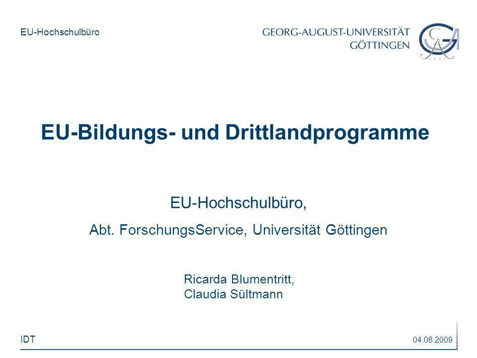 EU-Hochschulbüro 04.08.2009 IDT EU-Bildungs- und Drittlandprogramme EU-Hochschulbüro, Abt. ForschungsService, Universität Göttingen Ricarda Blumentrit