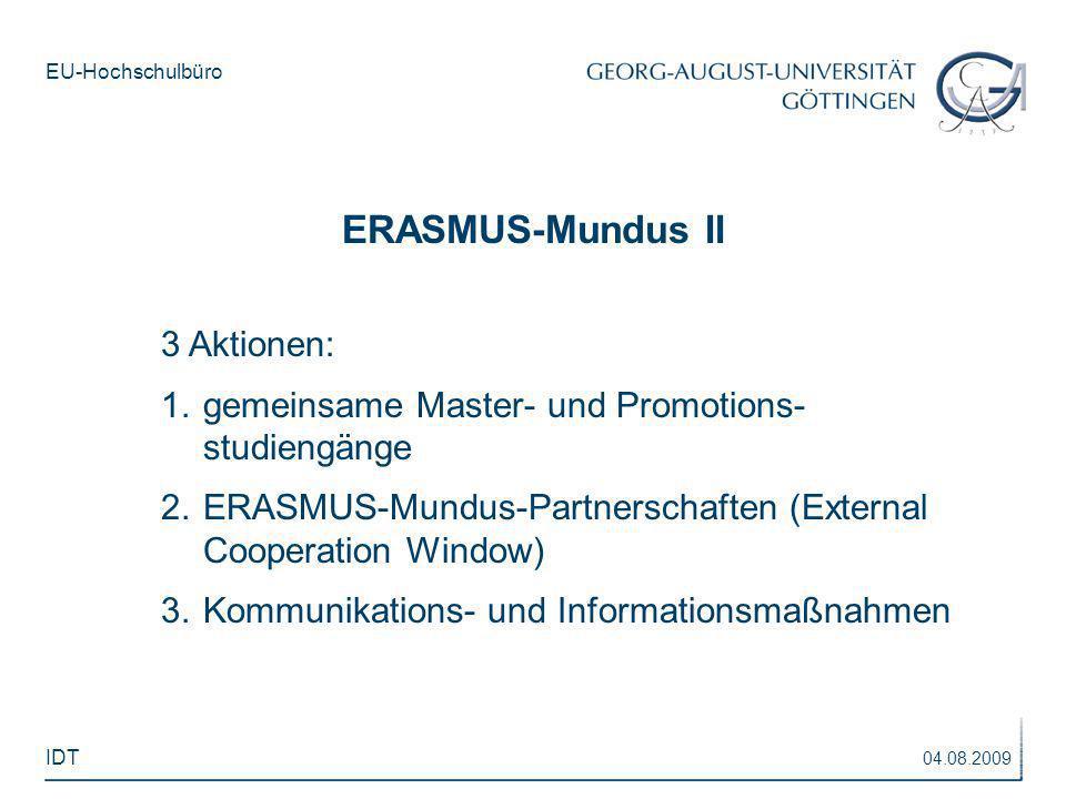 EU-Hochschulbüro 3 Aktionen: 1.gemeinsame Master- und Promotions- studiengänge 2.ERASMUS-Mundus-Partnerschaften (External Cooperation Window) 3.Kommun