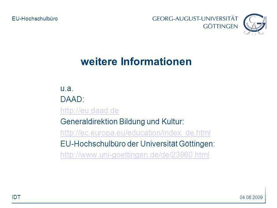 EU-Hochschulbüro u.a. DAAD: http://eu.daad.de Generaldirektion Bildung und Kultur: http://ec.europa.eu/education/index_de.html EU-Hochschulbüro der Un