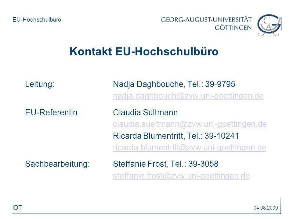 EU-Hochschulbüro Leitung:Nadja Daghbouche, Tel.: 39-9795 nadja.daghbouch@zvw.uni-goettingen.de EU-Referentin:Claudia Sültmann claudia.sueltmann@zvw.un