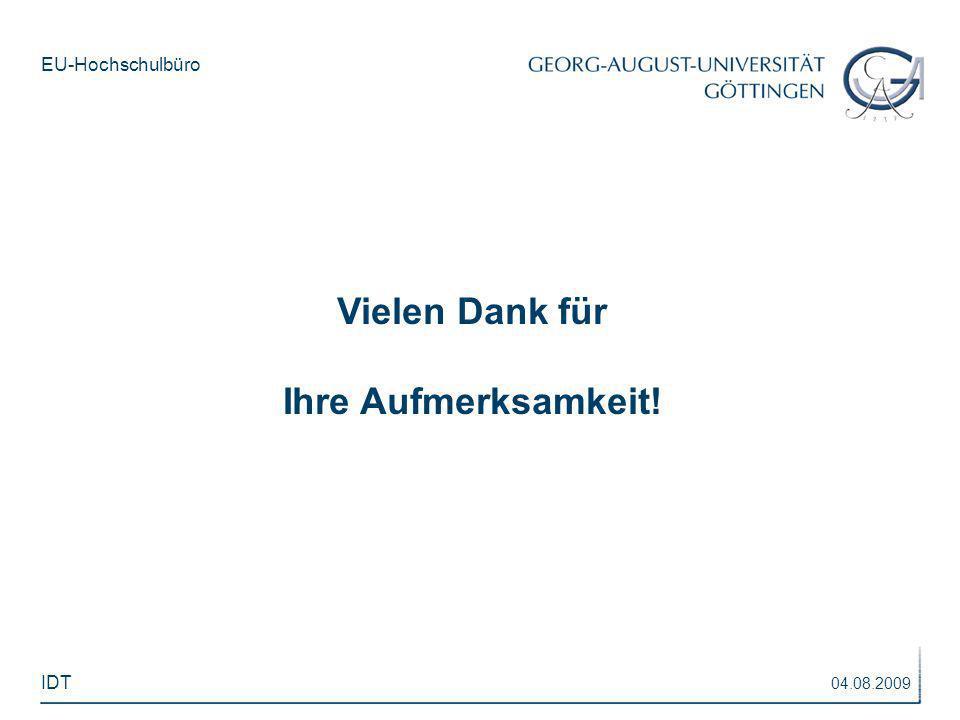 EU-Hochschulbüro Vielen Dank für Ihre Aufmerksamkeit! 04.08.2009 IDT