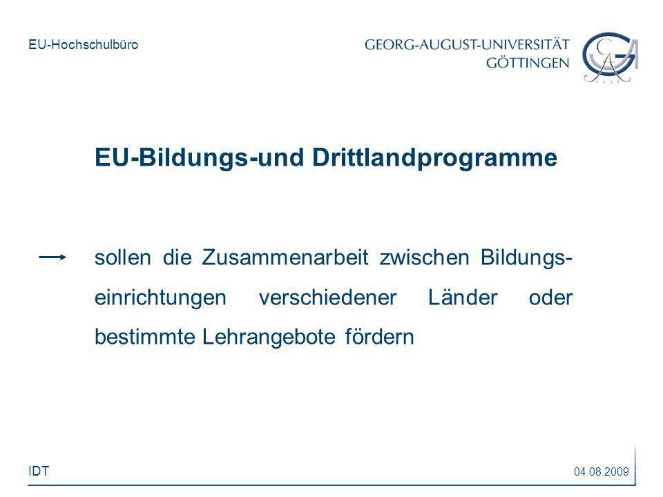 EU-Hochschulbüro sollen die Zusammenarbeit zwischen Bildungs- einrichtungen verschiedener Länder oder bestimmte Lehrangebote fördern EU-Bildungs-und D