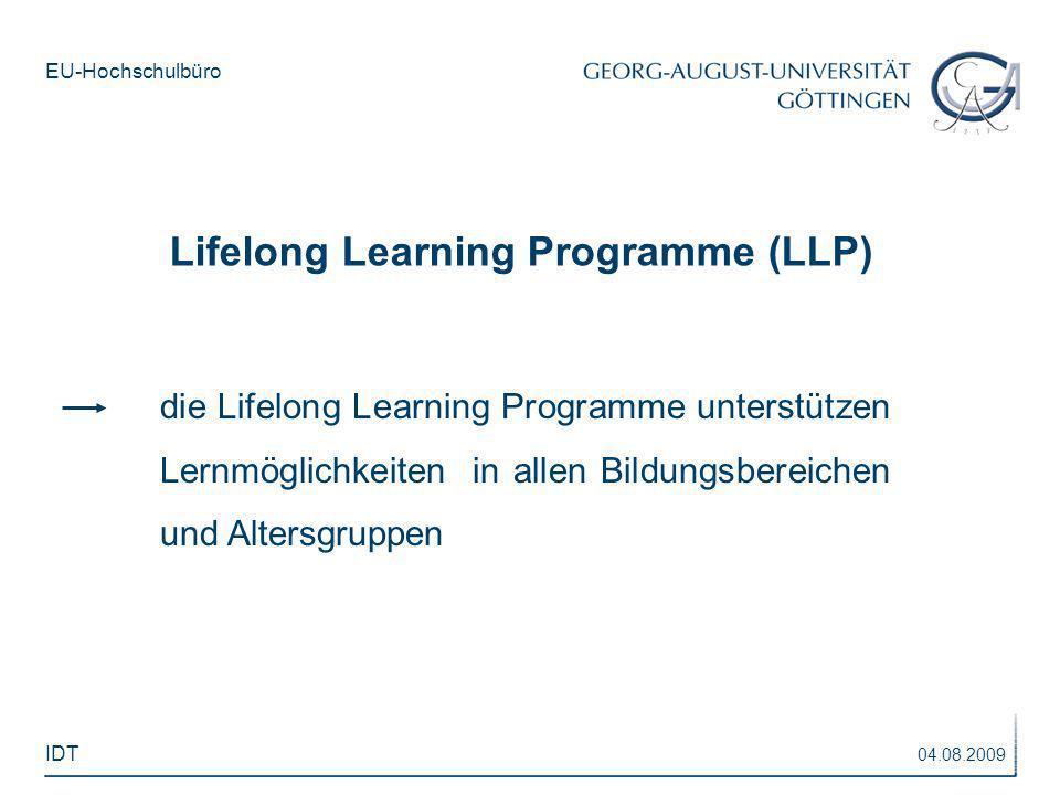 EU-Hochschulbüro die Lifelong Learning Programme unterstützen Lernmöglichkeiten in allen Bildungsbereichen und Altersgruppen Lifelong Learning Program