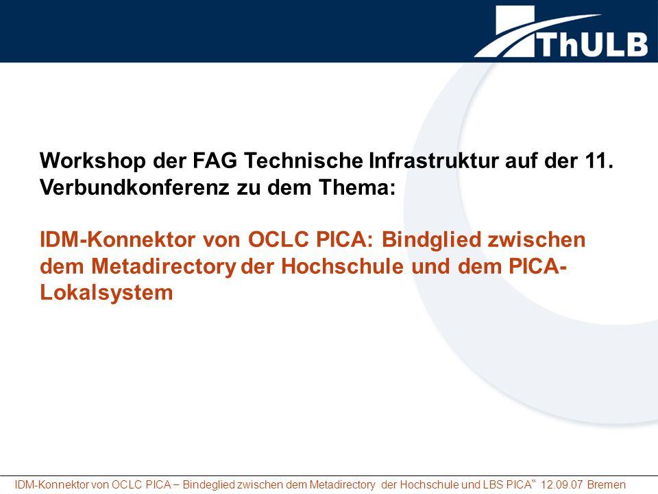 IDM-Konnektor von OCLC PICA – Bindeglied zwischen dem Metadirectory der Hochschule und LBS PICA 12.09.07 Bremen IDM-Konnektor – Bindeglied zwischen dem Meta Directory der Hochschule und dem PICA-Lokalsystem Gliederung: Warum Entscheidung f ü r den IDM-Konnektor.