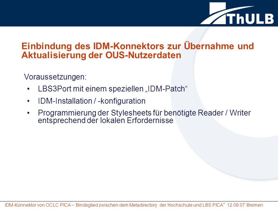 IDM-Konnektor von OCLC PICA – Bindeglied zwischen dem Metadirectory der Hochschule und LBS PICA 12.09.07 Bremen Einbindung des IDM-Konnektors zur Über