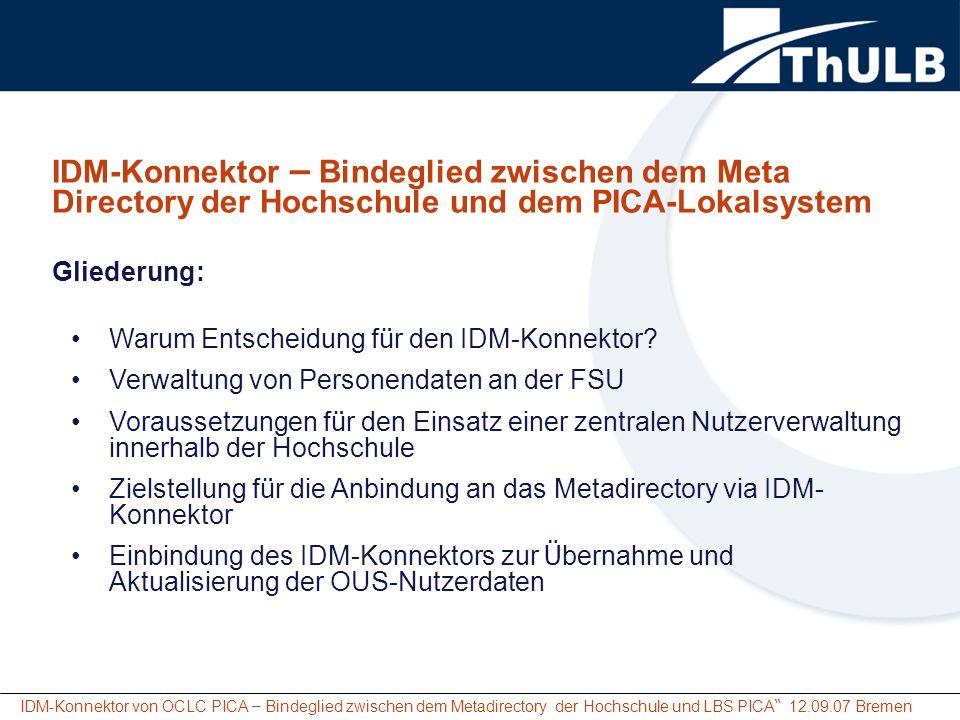 IDM-Konnektor von OCLC PICA – Bindeglied zwischen dem Metadirectory der Hochschule und LBS PICA 12.09.07 Bremen Warum Entscheidung f ü r den IDM-Konnektor.