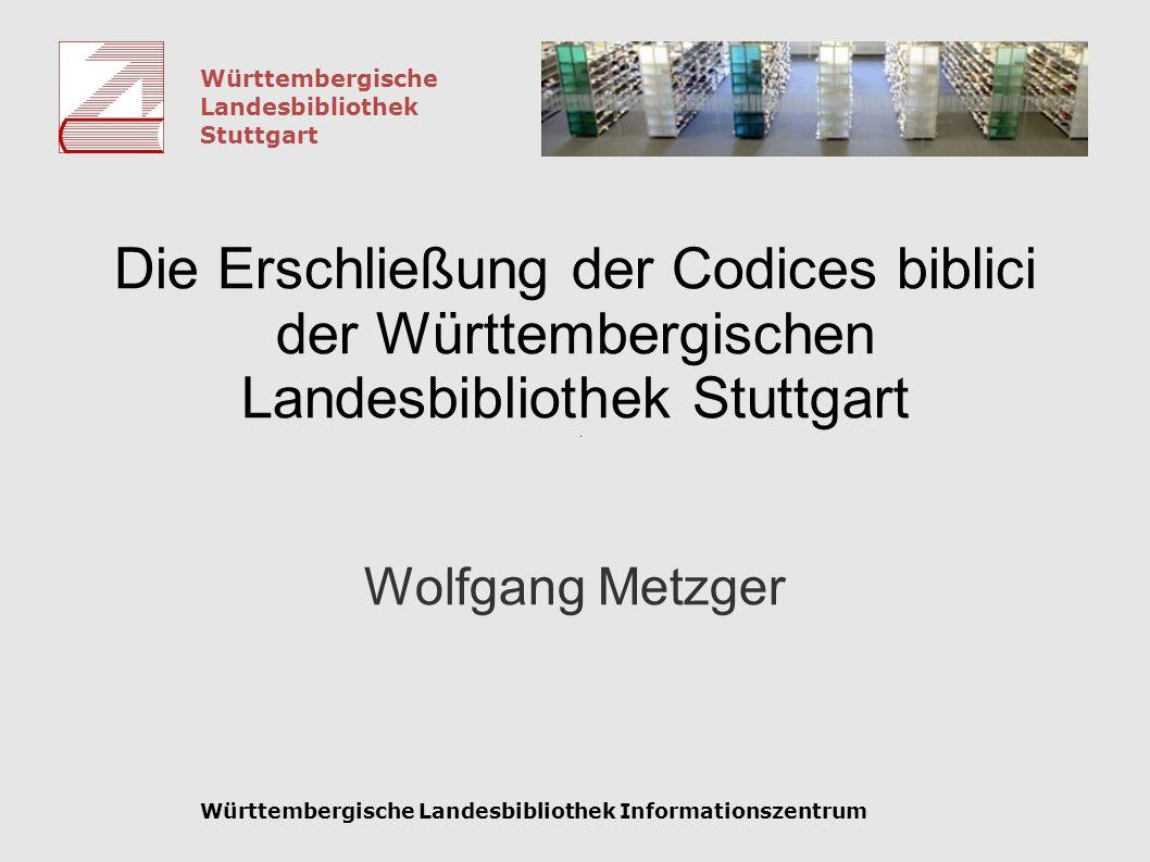 Württembergische Landesbibliothek Stuttgart Württembergische Landesbibliothek Informationszentrum Die Erschließung der Codices biblici der Württemberg