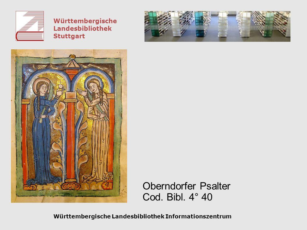Württembergische Landesbibliothek Stuttgart Württembergische Landesbibliothek Informationszentrum Oberndorfer Psalter Cod. Bibl. 4° 40