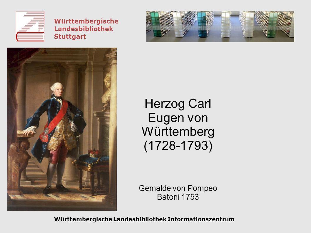 Württembergische Landesbibliothek Stuttgart Württembergische Landesbibliothek Informationszentrum Herzog Carl Eugen von Württemberg (1728-1793) Gemäld