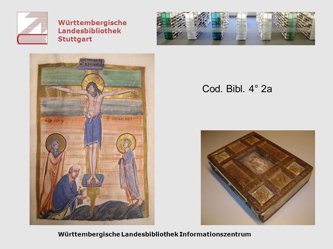 Württembergische Landesbibliothek Stuttgart Württembergische Landesbibliothek Informationszentrum Cod. Bibl. 4° 2a