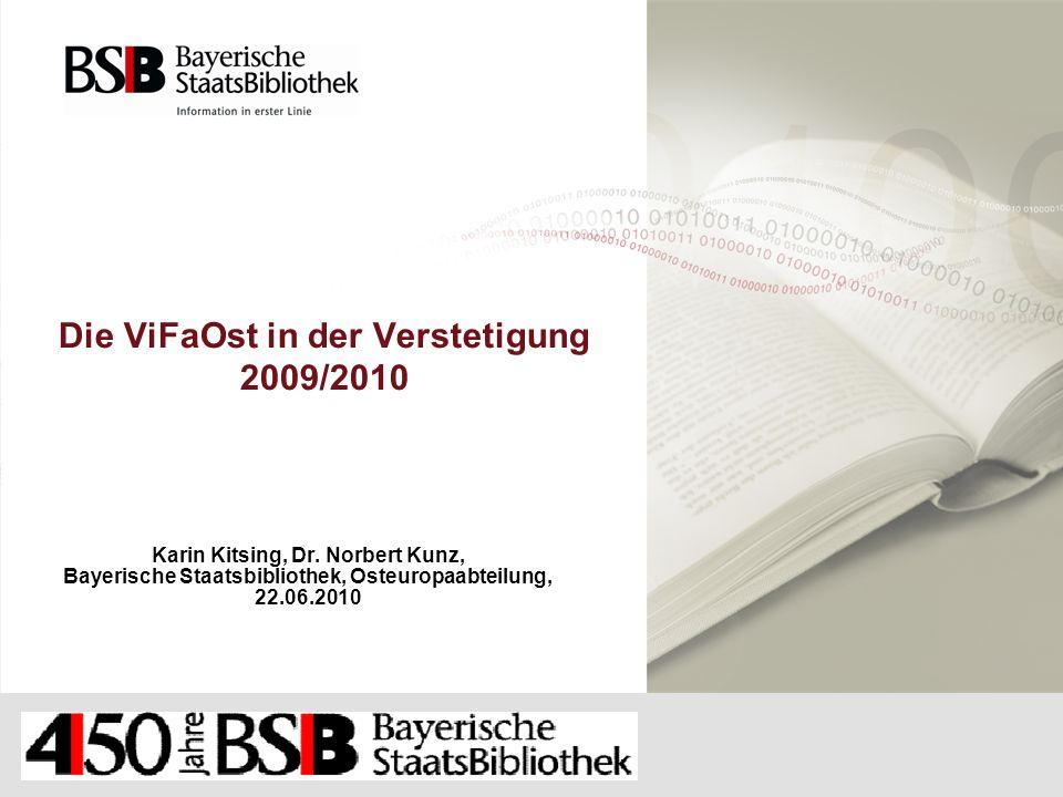 Die ViFaOst in der Verstetigung 2009/2010 Karin Kitsing, Dr. Norbert Kunz, Bayerische Staatsbibliothek, Osteuropaabteilung, 22.06.2010