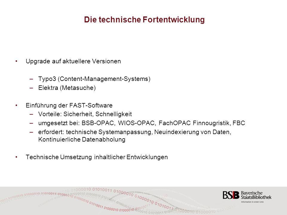 Die technische Fortentwicklung Upgrade auf aktuellere Versionen –Typo3 (Content-Management-Systems) –Elektra (Metasuche) Einführung der FAST-Software