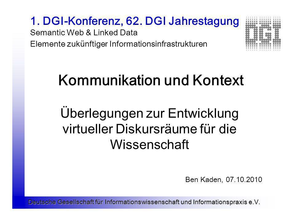 Deutsche Gesellschaft für Informationswissenschaft und Informationspraxis e.V. 1. DGI-Konferenz, 62. DGI Jahrestagung Semantic Web & Linked Data Eleme