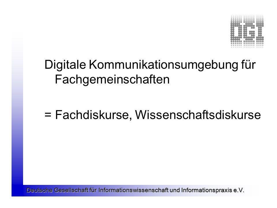 Deutsche Gesellschaft für Informationswissenschaft und Informationspraxis e.V. Digitale Kommunikationsumgebung für Fachgemeinschaften = Fachdiskurse,