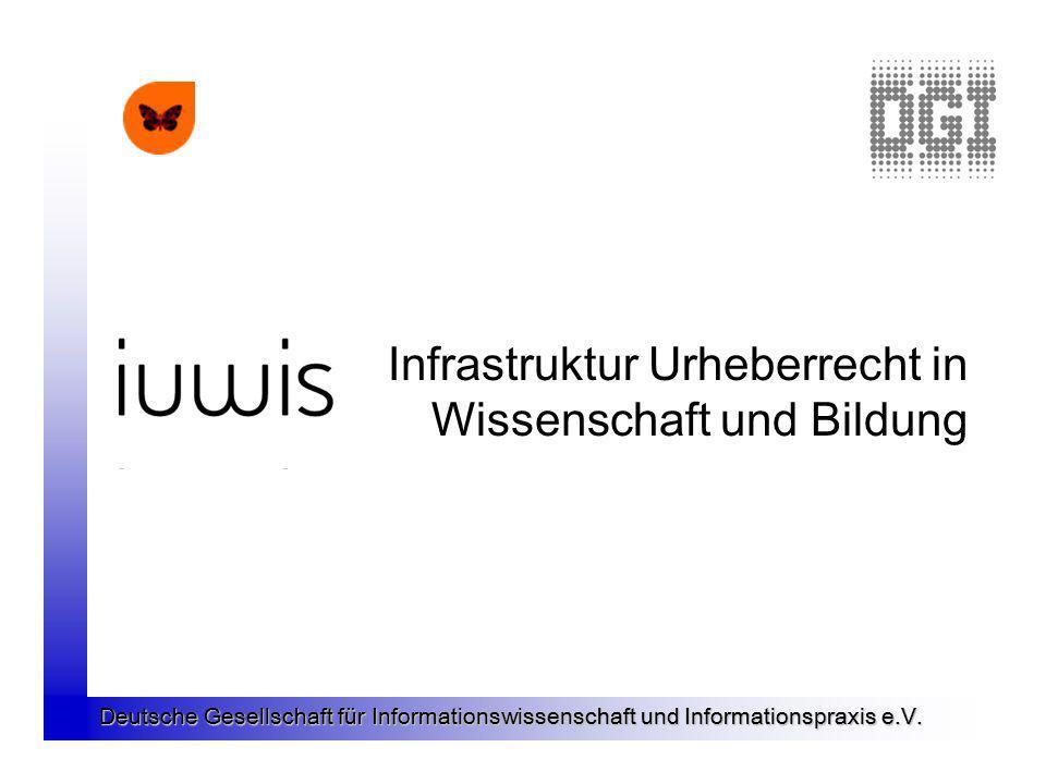 Deutsche Gesellschaft für Informationswissenschaft und Informationspraxis e.V. Infrastruktur Urheberrecht in Wissenschaft und Bildung