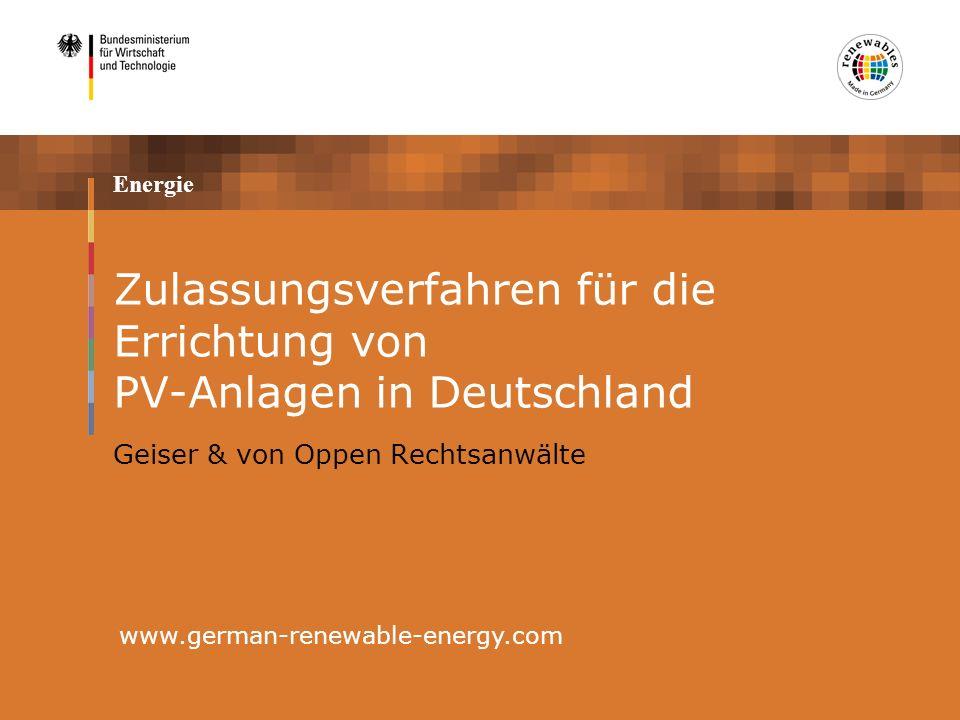 Energie Zulassungsverfahren für die Errichtung von PV-Anlagen in Deutschland www.german-renewable-energy.com Geiser & von Oppen Rechtsanwälte