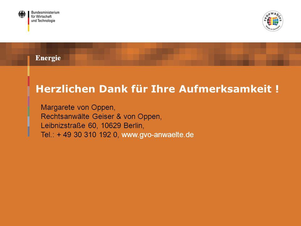 Energie Herzlichen Dank für Ihre Aufmerksamkeit ! Margarete von Oppen, Rechtsanwälte Geiser & von Oppen, Leibnizstraße 60, 10629 Berlin, Tel.: + 49 30