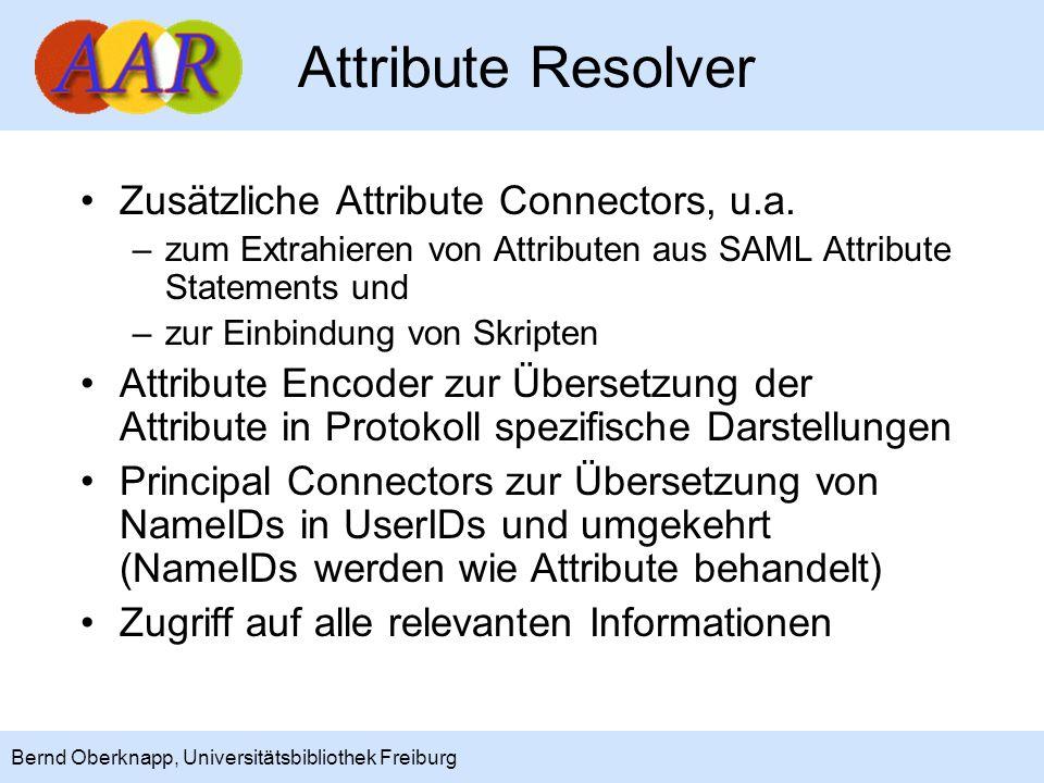14 Bernd Oberknapp, Universitätsbibliothek Freiburg Attribute Resolver Zusätzliche Attribute Connectors, u.a. –zum Extrahieren von Attributen aus SAML