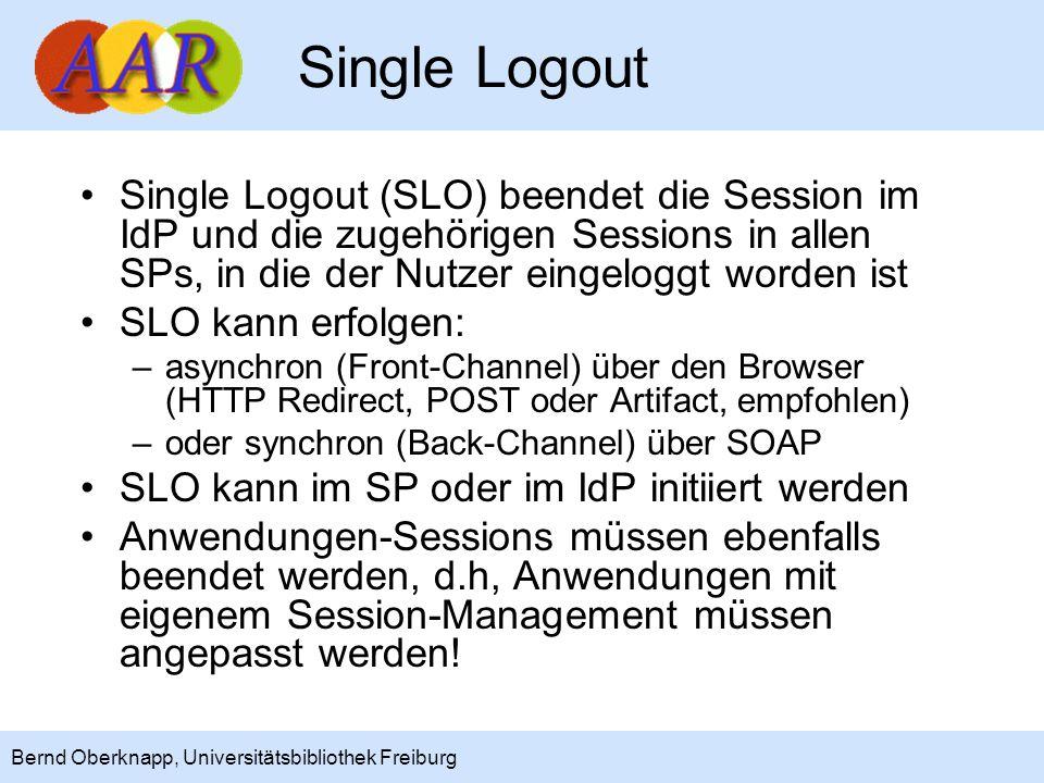 8 Bernd Oberknapp, Universitätsbibliothek Freiburg Single Logout Single Logout (SLO) beendet die Session im IdP und die zugehörigen Sessions in allen