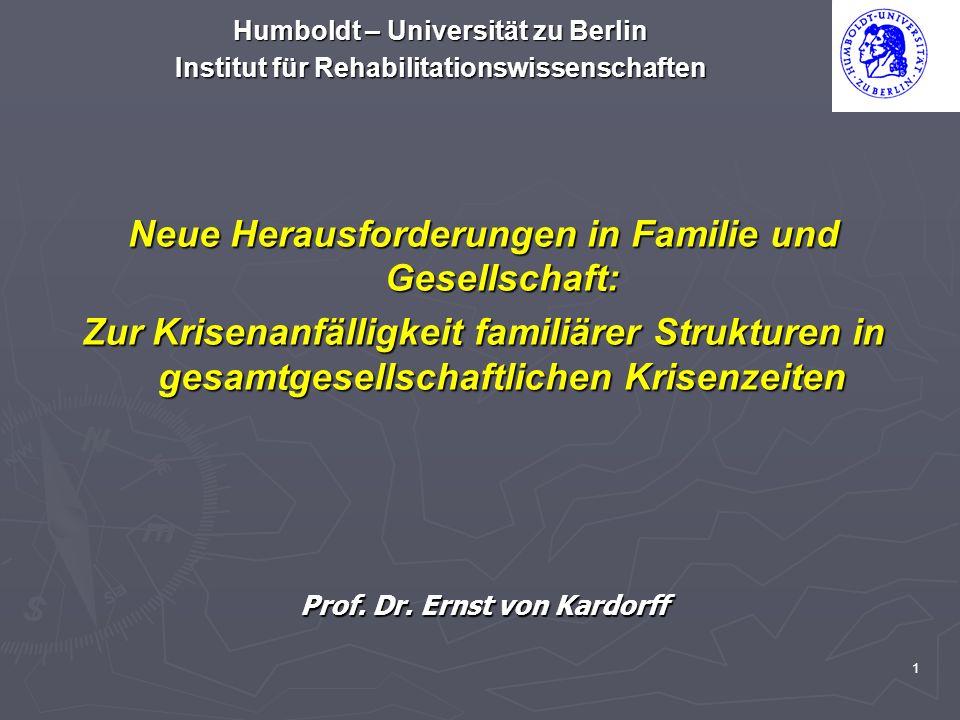 1 Humboldt – Universität zu Berlin Institut für Rehabilitationswissenschaften Neue Herausforderungen in Familie und Gesellschaft: Zur Krisenanfälligke