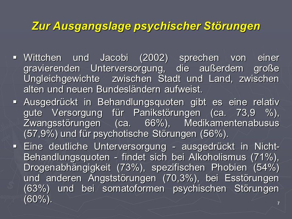 7 Zur Ausgangslage psychischer Störungen Wittchen und Jacobi (2002) sprechen von einer gravierenden Unterversorgung, die außerdem große Ungleichgewich