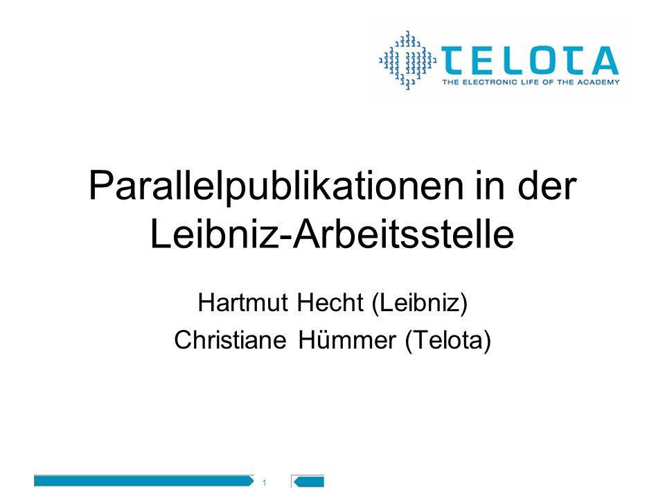 1 Parallelpublikationen in der Leibniz-Arbeitsstelle Hartmut Hecht (Leibniz) Christiane Hümmer (Telota)