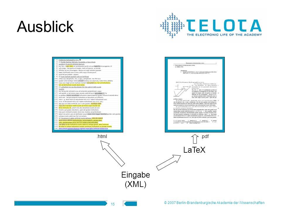 15 Ausblick Eingabe (XML) LaTeX.html.pdf © 2007 Berlin-Brandenburgische Akademie der Wissenschaften