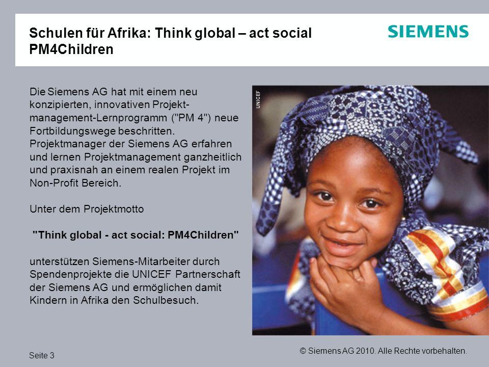 Seite 3 © Siemens AG 2010. Alle Rechte vorbehalten. Schulen für Afrika: Think global – act social PM4Children UNICEF Die Siemens AG hat mit einem neu