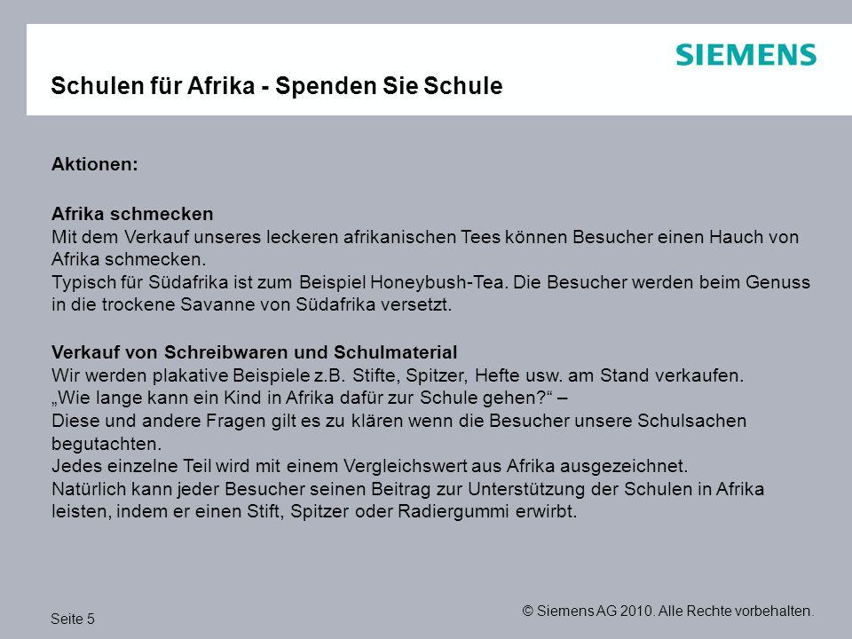 Seite 5 © Siemens AG 2010. Alle Rechte vorbehalten. Schulen für Afrika - Spenden Sie Schule Aktionen: Afrika schmecken Mit dem Verkauf unseres leckere