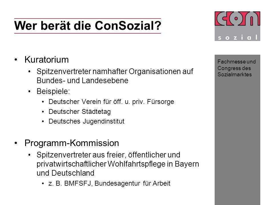 Fachmesse und Congress des Sozialmarktes Wer berät die ConSozial? Kuratorium Spitzenvertreter namhafter Organisationen auf Bundes- und Landesebene Bei