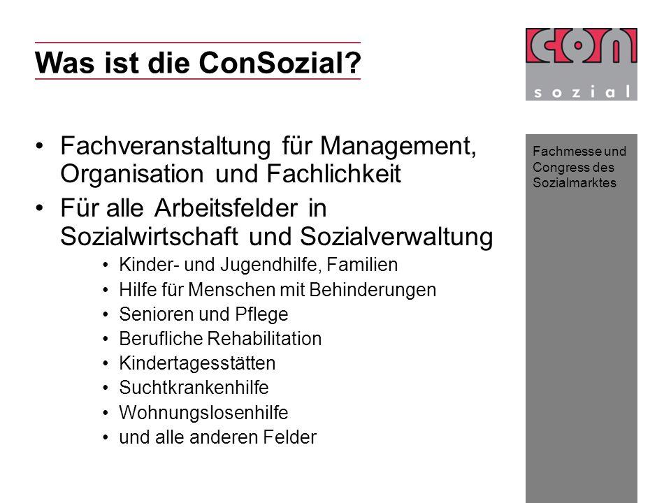 Fachmesse und Congress des Sozialmarktes Was ist die ConSozial? Fachveranstaltung für Management, Organisation und Fachlichkeit Für alle Arbeitsfelder