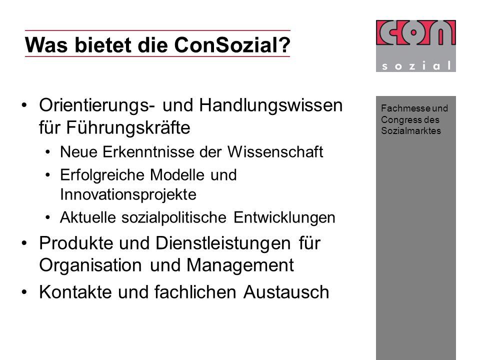 Fachmesse und Congress des Sozialmarktes Was bietet die ConSozial? Orientierungs- und Handlungswissen für Führungskräfte Neue Erkenntnisse der Wissens