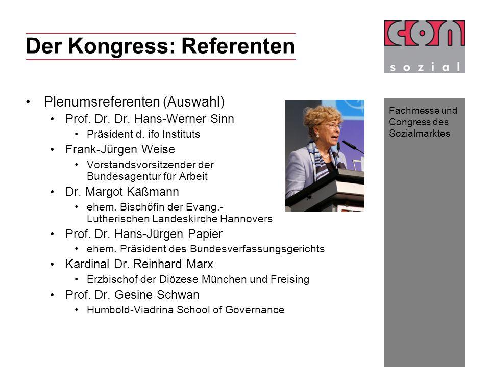 Fachmesse und Congress des Sozialmarktes Der Kongress: Referenten Plenumsreferenten (Auswahl) Prof. Dr. Dr. Hans-Werner Sinn Präsident d. ifo Institut