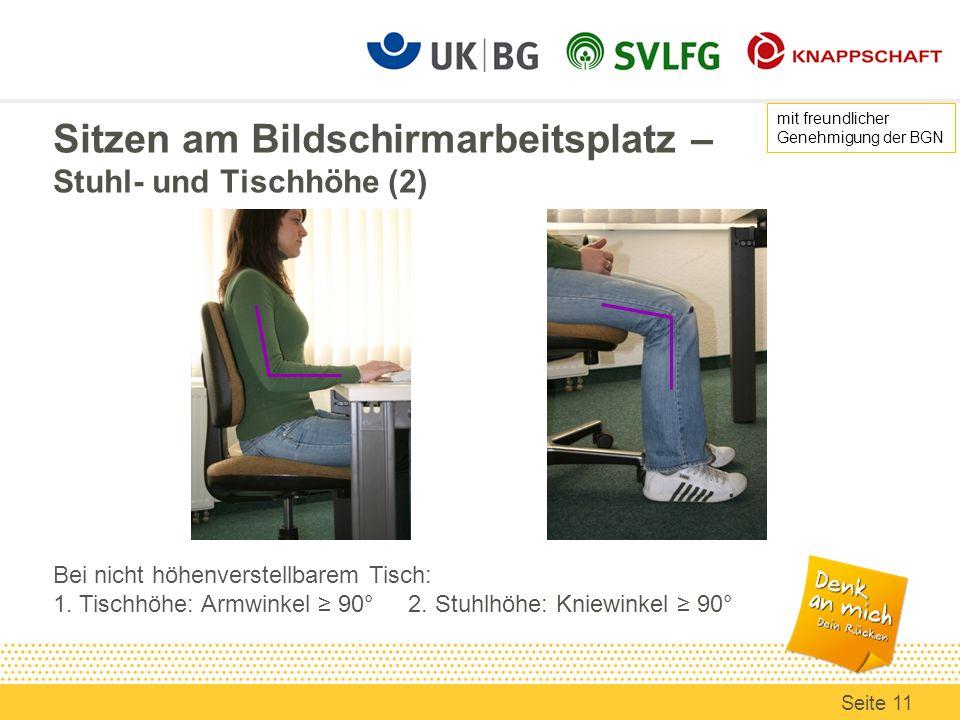 Sitzen am Bildschirmarbeitsplatz – Stuhl- und Tischhöhe (2) Bei nicht höhenverstellbarem Tisch: 1. Tischhöhe: Armwinkel 90° 2. Stuhlhöhe: Kniewinkel 9