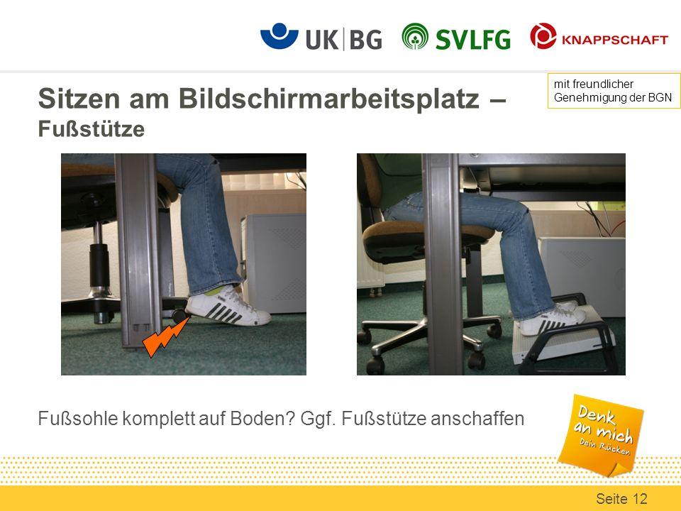 Sitzen am Bildschirmarbeitsplatz – Fußstütze Fußsohle komplett auf Boden? Ggf. Fußstütze anschaffen mit freundlicher Genehmigung der BGN Seite 12