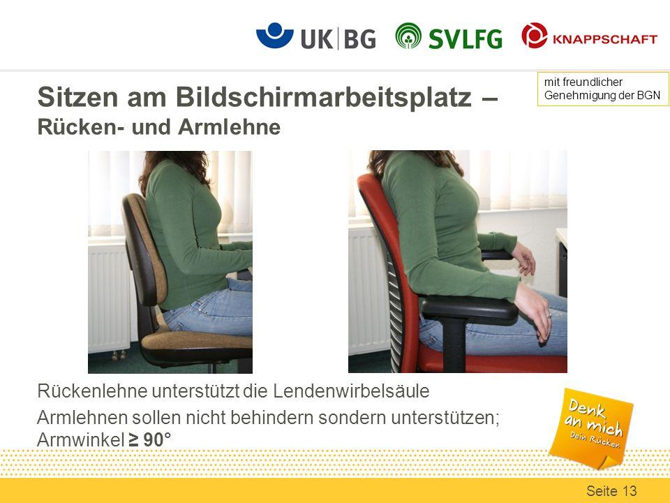 Sitzen am Bildschirmarbeitsplatz – Rücken- und Armlehne Rückenlehne unterstützt die Lendenwirbelsäule Armlehnen sollen nicht behindern sondern unterst