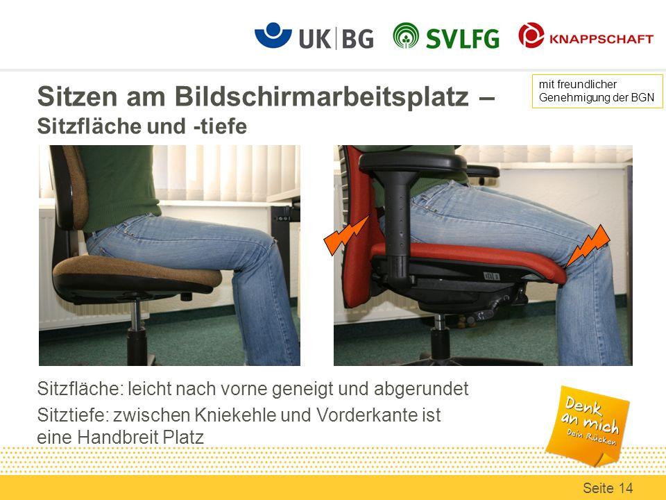Sitzen am Bildschirmarbeitsplatz – Sitzfläche und -tiefe Sitzfläche: leicht nach vorne geneigt und abgerundet Sitztiefe: zwischen Kniekehle und Vorder