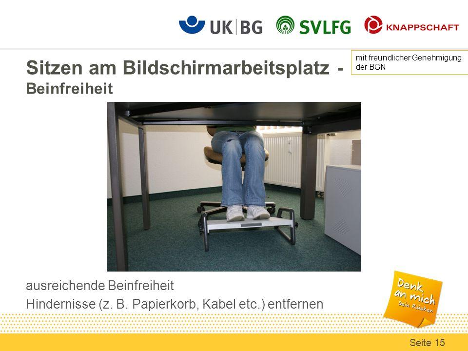 Sitzen am Bildschirmarbeitsplatz - Beinfreiheit ausreichende Beinfreiheit Hindernisse (z. B. Papierkorb, Kabel etc.) entfernen mit freundlicher Genehm